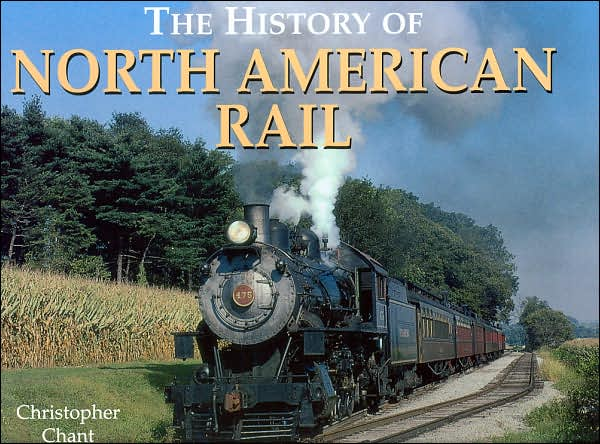 Front Cover - The History of North American Rail - Click to order from Barnes & Noble